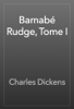 Charles Dickens - BarnabГ© Rudge, Tome I artwork