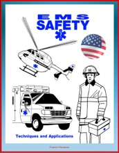 EMS Safety: Techniques and Applications, plus Alive on Arrival, Tips for Safe Emergency Vehicle Operations - Comprehensive Manual on Hazards Faced by Emergency Medical Services Providers