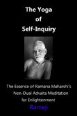 The Yoga of Self-Inquiry: the Essence of Ramana Maharshi's Non-Dual Advaita Meditation for Enlightenment