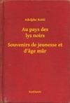 Au Pays Des Lys Noirs - Souvenirs De Jeunesse Et Dge Mur
