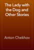 Антон Павлович Чехов - The Lady with the Dog and Other Stories artwork
