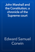 John Marshall and the Constitution; a chronicle of the Supreme court