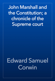 John Marshall and the Constitution; a chronicle of the Supreme court book