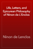 Ninon de Lenclos - Life, Letters, and Epicurean Philosophy of Ninon de L'Enclos artwork