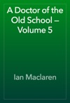 A Doctor Of The Old School  Volume 5