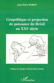 GéOPOLITIQUE ET PROJECTION DE PUISSANCE DU BRéSIL AU XXIE SIèCLE
