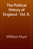 The Political History of England - Vol. X.