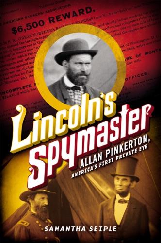 Samantha Seiple - Lincoln's Spymaster: Allan Pinkerton, America's First Private Eye