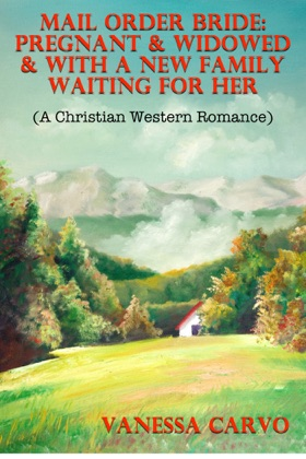Mail Order Bride: Pregnant & Widowed & With A New Family Waiting For Her (A Christian Western Romance)
