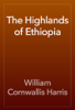 William Cornwallis Harris - The Highlands of Ethiopia artwork