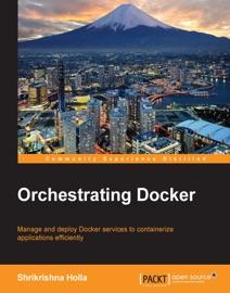 Orchestrating Docker - Shrikrishna Holla