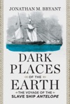 Dark Places Of The Earth The Voyage Of The Slave Ship Antelope