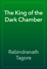 Rabindranath Tagore - The King of the Dark Chamber  artwork