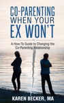 Co-Parenting When Your Ex Wont A How-To Guide To Changing The Co-Parenting Relationship