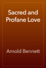 Arnold Bennett - Sacred and Profane Love artwork