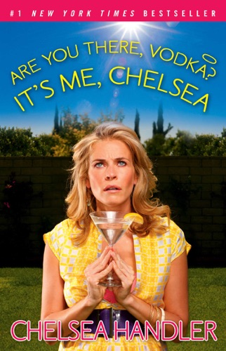 Chelsea Handler - Are You There, Vodka? It's Me, Chelsea