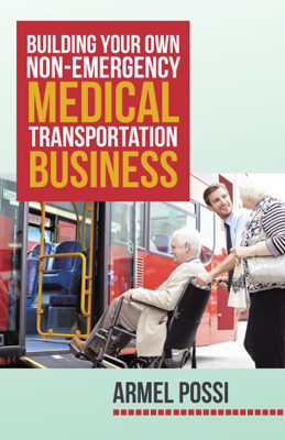 Building Your Own Non-Emergency Medical Transportation Business - Armel Possi Possi book