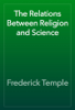 Frederick Temple - The Relations Between Religion and Science artwork