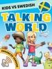 Kids vs Swedish: Talking World (Enhanced Version)