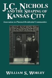 J C Nichols And The Shaping Of Kansas City