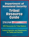 Department Of Homeland Security Tribal Resource Guide DHS Resources For Tribal Nations Federal Agencies And Departments For Safety And Security