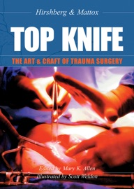 TOP KNIFE: The Art & Craft of Trauma Surgery - Asher Hirshberg & Kenneth L. Maddox