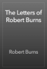 Robert Burns - The Letters of Robert Burns artwork