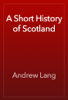 Andrew Lang - A Short History of Scotland portada