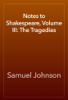Samuel Johnson - Notes to Shakespeare, Volume III: The Tragedies artwork