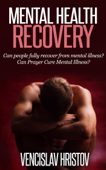 Mental Health Recovery: Can Prayer Cure Mental Illness? Can people fully recover from mental illness ?
