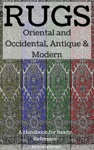 Rugs Oriental And Occidental Antique  Modern A Handbook For Ready Reference