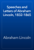 Abraham Lincoln - Speeches and Letters of Abraham Lincoln, 1832-1865 жЏ'ењ–