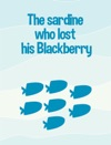 The Sardine Who Lost His Blackberry