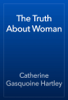 Catherine Gasquoine Hartley - The Truth About Woman artwork