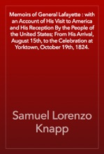 Memoirs of General Lafayette : with an Account of His Visit to America and His Reception By the People of the United States; From His Arrival, August 15th, to the Celebration at Yorktown, October 19th, 1824.