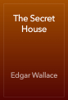 Edgar Wallace - The Secret House artwork
