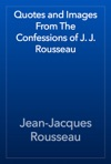 Quotes And Images From The Confessions Of J J Rousseau