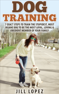 Dog Training: 7 EXACT Steps to Train the Stupidest, Most Insane Dog to be the Most Loyal, Loving & Obedient Member of your Family Book Review