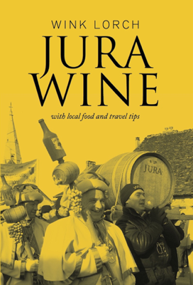 Jura Wine - with local food and travel tips - Wink Lorch book