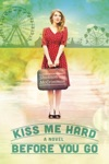 Kiss Me Hard Before You Go Hearts Of Haines Book 1