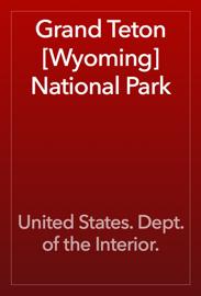 Grand Teton [Wyoming] National Park
