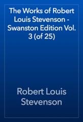 The Works of Robert Louis Stevenson - Swanston Edition Vol. 3 (of 25)