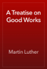 Martin Luther - A Treatise on Good Works artwork