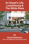 An Expats Life Luxembourg  The White Rose