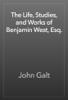 John Galt - The Life, Studies, and Works of Benjamin West, Esq. artwork