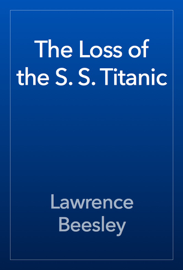 The Loss of the S. S. Titanic book