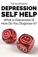 Depression Self Help: What Is Depression & How Do You Diagnose It?
