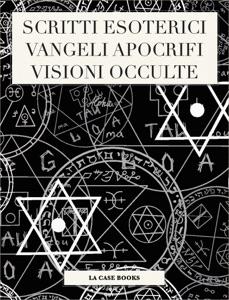 Scritti Esoterici, Vangeli Apocrifi, Visioni Occulte Book Cover