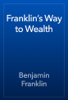 Benjamin Franklin - Franklin's Way to Wealth artwork