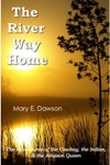 The River Way Home The Adventures Of The Cowboy The Indian  The Amazon Queen